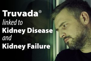 Truvada has been linked to Kidney Disease and Kidney Failure